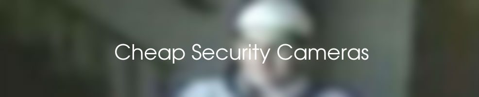 Cheap Security Camera Systems