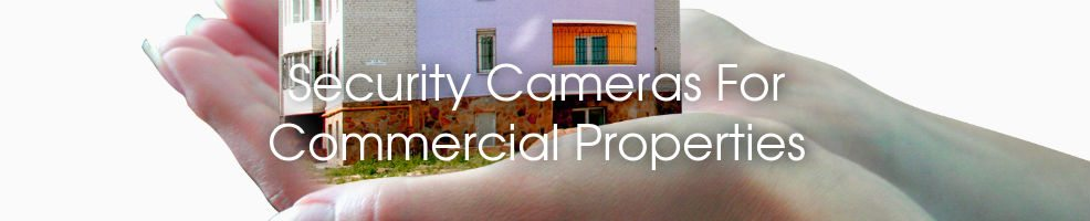 Commercial Property Security : Why security cameras make your commercial property more