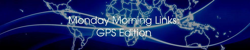 Monday Morning Links: GPS Edition