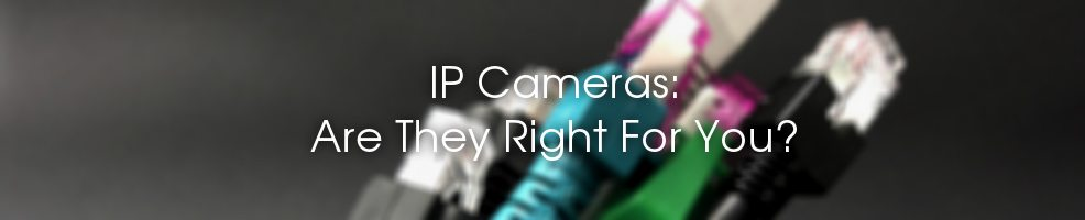 IP Cameras Are They Right For You