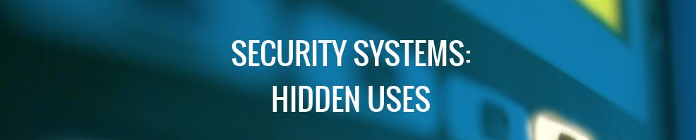 Home Security System Hidden Uses